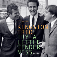 The Kingston Trio - Try a Little Tenderness