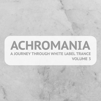 Various Artists - Achromania - A Journey Through White Label Trance, Vol. 3