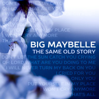 Big Maybelle - The Same Old Story (Rerecorded)
