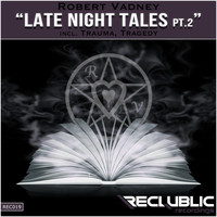 Robert Vadney - Late Night Tales, Pt. 2