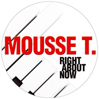Mousse T. - Right About Now