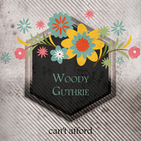 Woody Guthrie - Cant Afford
