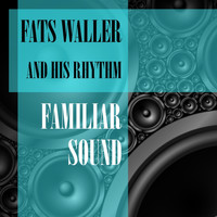 Fats Waller & His Rhythm - Familiar Sound