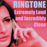 Ringtones - Extremely Loud and Incredibly Close Ringtone