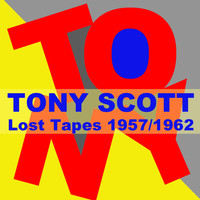 Tony Scott - Lost Tapes 1957 / 1962