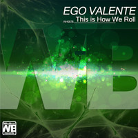 Ego Valente - This is How We Roll