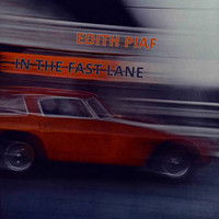 Edith Piaf - In The Fast Lane