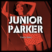 Junior Parker - Pretty Baby