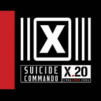 Suicide Commando - X.20 (1986 >>>>> 2006) (Explicit)