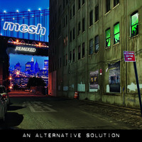 Mesh - An Alternative Solution
