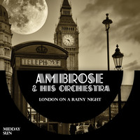 Ambrose & His Orchestra - London On A Rainy Night