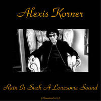 Alexis Korner - Rain Is Such a Lonesome Sound