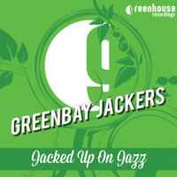 Greenbay Jackers - Jacked Up on Jazz