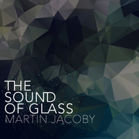 Martin Jacoby - The Sound of Glass