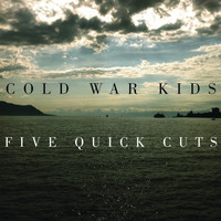 Cold War Kids - Five Quick Cuts - EP