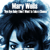 Mary Wells - Bye Bye Baby I Don't Want to Take a Chance (Original Album)