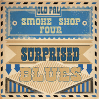 Old Pal Smoke Shop Four - Surprised Blues