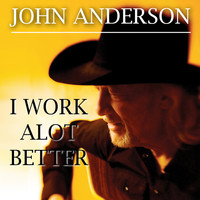 John Anderson - I Work Alot Better
