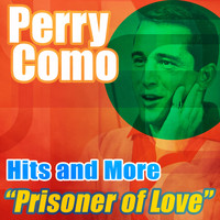 Perry Como - Prisoner of Love: Hits and More