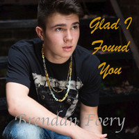 Brendan Foery - Glad I Found You