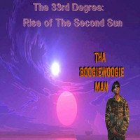 Tha Boogiewoogie Man - The 33rd Degree : Rise of the Second Sun
