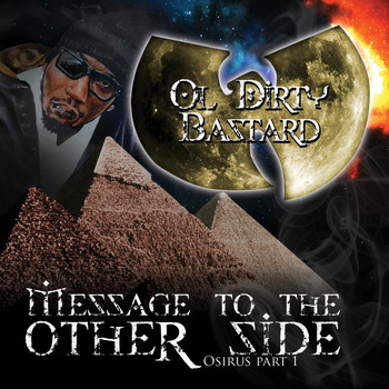 Ol' Dirty Bastard - Message to the Other Side (Osirus Pt. 1) (Explicit)