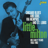 Little Milton - Chicago Blues and Soul Via Memphis and St. Louis, His Early Years 1953 - 1962