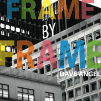 Dave Angel - Frame by Frame