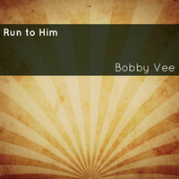 Bobby Vee - Run to Him