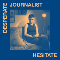 Desperate Journalist - Hesitate