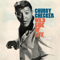 Chubby Checker - Wild Side of Life