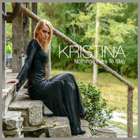 Kristina - Nothings Here to Stay