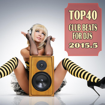 Various Artists - Top 40 Club Beats for Djs 2015.5