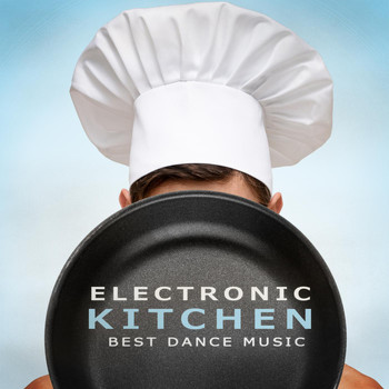 Various Artists - Electronic Kitchen - Best Dance Music