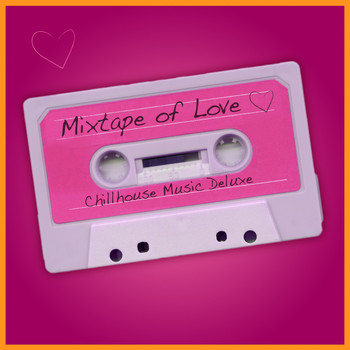 Various Artists - Mixtape of Love - Chillhouse Music Deluxe