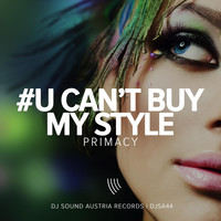 Primacy - U Can't Buy My Style