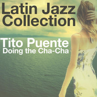 Tito Puente - Doing the Cha-Cha (Latin Jazz Collection)