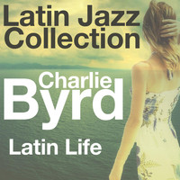 Charlie Byrd - Latin Life (Latin Jazz Collection)