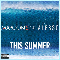 Maroon 5 - This Summer (Maroon 5 vs. Alesso [Explicit])