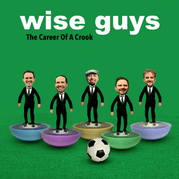 Wise Guys - The Career Of A Crook