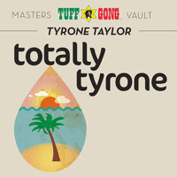Tyrone Taylor - Totally Tyrone (Masters Vault)