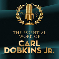 Carl Dobkins Jr. - The Essential Work of