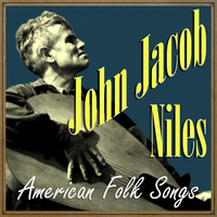 John Jacob Niles - American Folk Songs