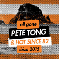 Various Artists - All Gone Pete Tong & Hot Since 82 Ibiza 2015