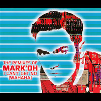 Mark 'Oh - I Can't Get No (Wahaha) (Remixes)
