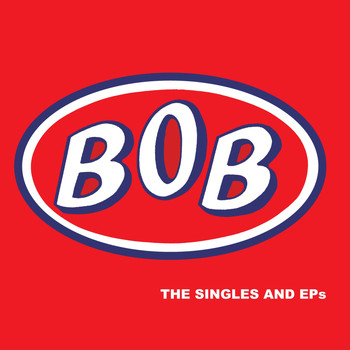 Bob - The Singles and Eps