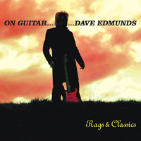 Dave Edmunds - On Guitar...Dave Edmunds: Rags & Classics