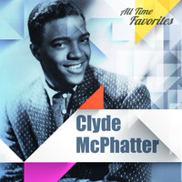 Clyde McPhatter - All Time Favorites: Clyde McPhatter