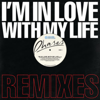 Phases - I'm In Love With My Life (Remixes)