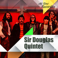 Sir Douglas Quintet - All Time Favorites: Sir Douglas Quintet